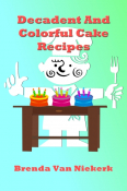 Decadent And Colorful Cake Recipes