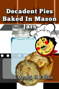 Decadent Pies Baked In Mason Jars
