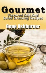 Gourmet Flavored Salt And Salad Dressing Recipes