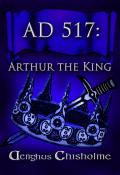 AD517 Arthur the King