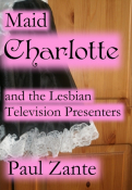Maid Charlotte and the Lesbian Television Presenters