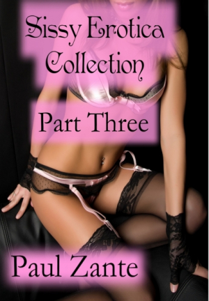 Sissy Erotica Collection Part Three