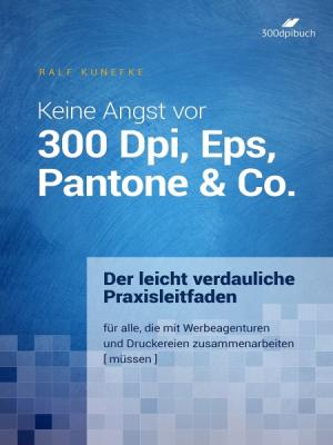 Keine Angst vor 300 Dpi, Eps, Pantone & Co.