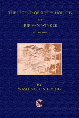 The Legend of Sleepy Hollow and Rip Van Winkle (Illustrated)