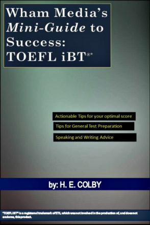 Wham Media's Mini-Guide to Success: TOEFL iBT