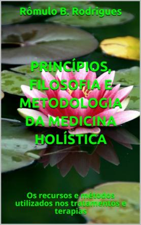 PRINCÍPIOS, FILOSOFIA E METODOLOGIA DA MEDICINA HOLÍSTICA