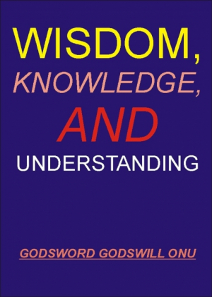 Wisdom, Knowledge, and Understanding