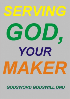 Serving God, Your Maker