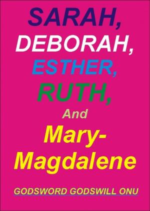 Sarah, Deborah, Ruth, Esther, and Mary Magdalene