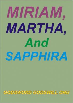 Miriam, Martha, and Sapphira