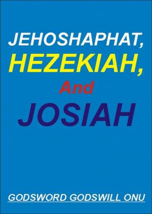 Jehoshaphat, Hezekiah, and Josiah, the Kings Who Pleased God