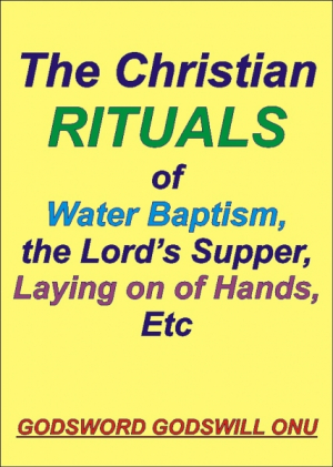 The Christian Rituals of Water Baptism, the Lord's Supper...