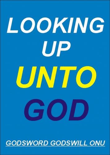 Looking Up Unto God!