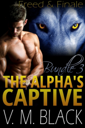 Freed & Finale: The Alpha's Captive 6-7