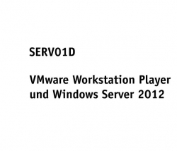 SERV01D - Virtuelle Maschinen - VMware Player und Windows Se