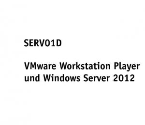 SERV01D - Virtuelle Maschinen - VMware Player und Windows Se
