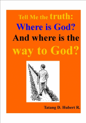 TELL ME THE TRUTH: WHERE IS GOD...WHERE IS THE WAY TO GOD?