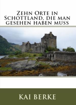 Zehn Orte in Schottland, die man gesehen haben muss
