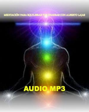 MEDITACIÓN PARA EQUILIBRAR LOS CHAKRAS-AUDIO MP3