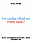 """One day they will ask you """"Wanna smoke?"""""""