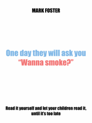 "One day they will ask you ""Wanna smoke?"""