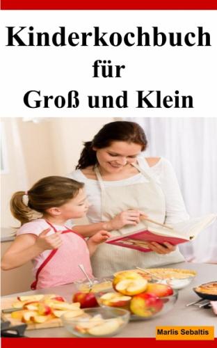 Kinderkochbuch für Groß und Klein