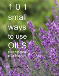 101 Small Ways to Use Oils- Pure essential plus fragrant