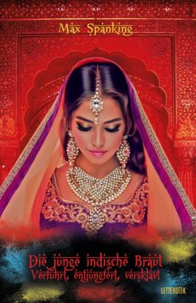 Die junge indische Braut: Verführt, entjungfert, versklavt
