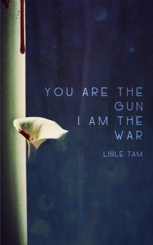 You Are The Gun, I Am The War