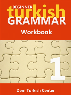 Beginner Turkish Grammar Workbook 1
