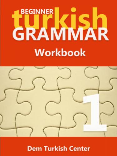 Beginner Turkish Grammar Workbook 1
