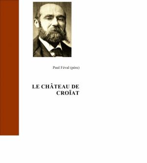 Le Château de Croïat par Paul Féval