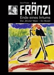 FRÄNZI - Ende eines Irrtums. Drei Brücke-Maler - ein Modell