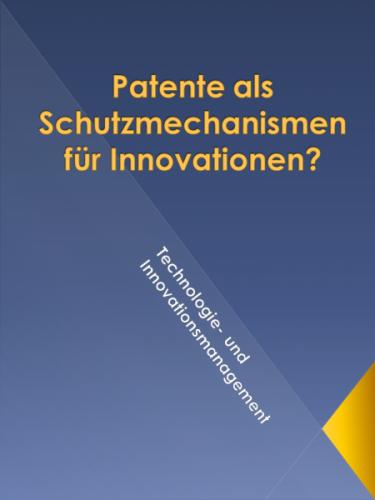 Patente als Schutzmechanismen für Innovationen?