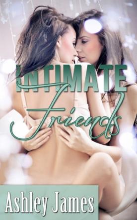 Intimate Friends - Lesbian Erotica