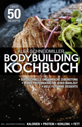 BODYBUILDING KOCHBUCH - Muskeln aufbauen und Fett verlieren