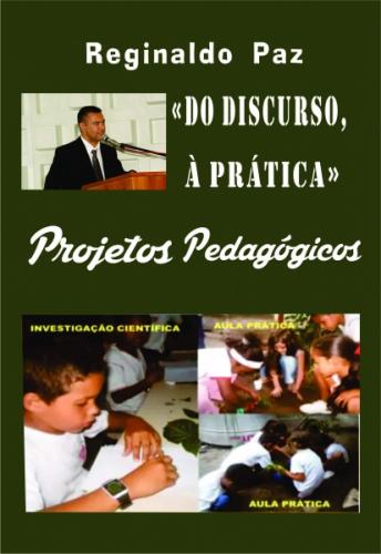 """""""Do discurso a prática"""" - Projetos Pedagógicos"""