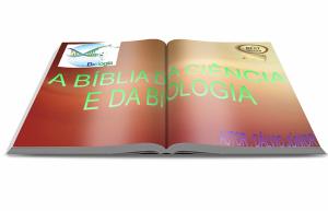 A BÍBLIA DA CIÊNCIA E BIOLOGIA