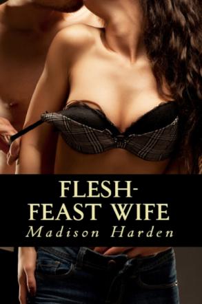 Flesh-Feast Wife (Adult Erotica)