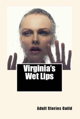 Virginia's Wet Lips (Empowered Slut Erotica)