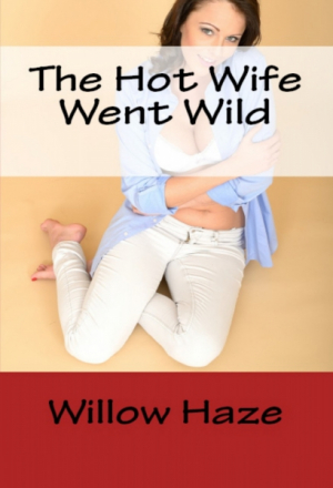 The Hot Wife Went Wild