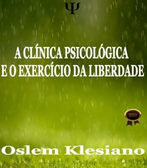 A CLÍNICA PSICOLÓGICA E O EXERCÍCIO DA LIBERDADE