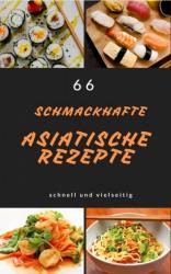 66 Schmackhafte Asiatische Rezepte schnell und Vielseitig