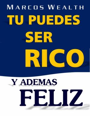 TU PUEDES SER RICO Y ADEMAS FELIZ
