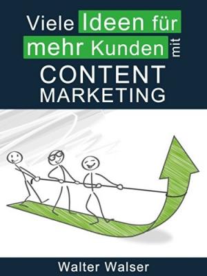 Viele Ideen für mehr Kunden mit Content-Marketing