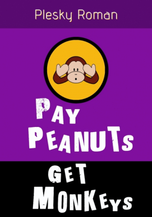 Pay Peanuts, get Monkeys!