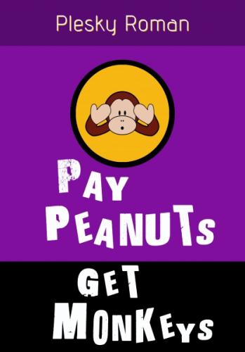 Pay Peanuts, get Monkeys