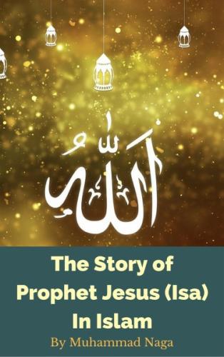 The Story of Prophet Jesus (Isa) In Islam