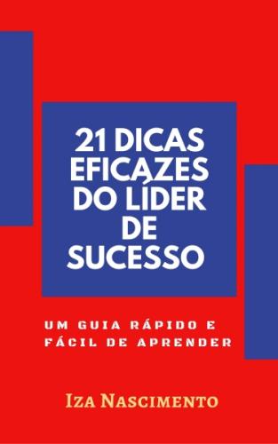 21 DICAS EFICAZES DO LÍDER DE SUCESSO