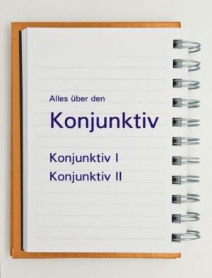 Deutsche Grammatik für alle - DER KONJUNKTIV I + II